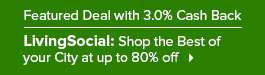 Get a great deal from LivingSocial plus 3.0% Cash Back from Ebates!