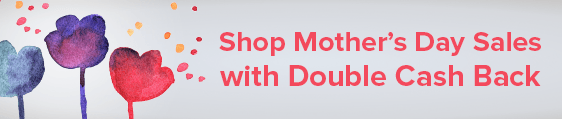 Shop Mother's Day Sales with Double Cash Back