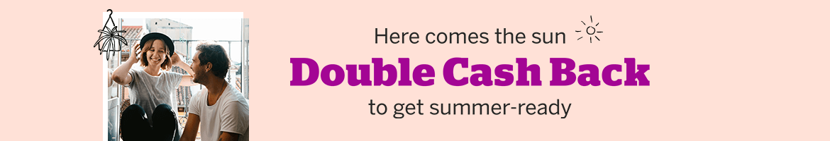 Get Summer-Ready With Double Cash Back