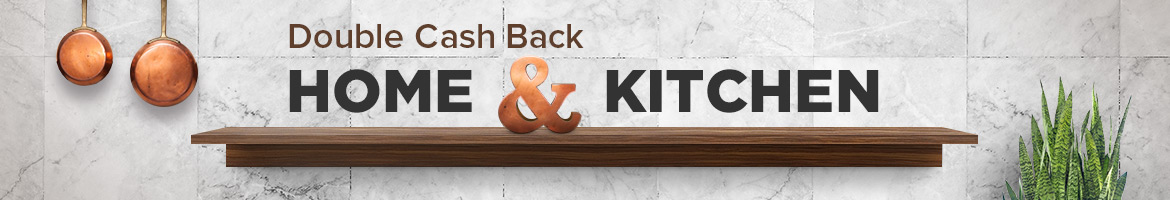 Get Double Cash Back on Home & Kitchen