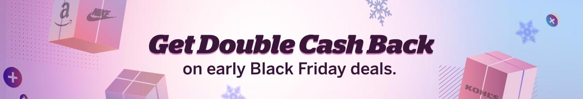 Get Double Cash Back on early Black Friday deals