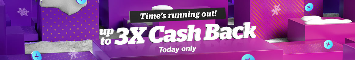 Time's running out! Get up to 3X Cash Back