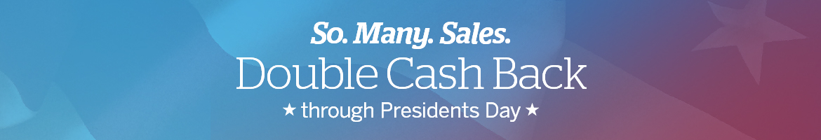 Get Double Cash Back on Presidents Day Sales
