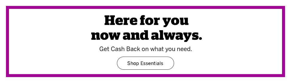 Extra Cash Back on what you need. Order the essentials. We got you.