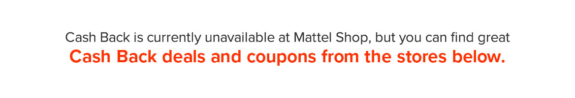aa550646e976 Mattel Shop is no longer affiliated with Ebates and does not sponsor or  endorse Ebates services.